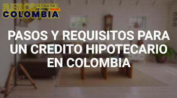 Pasos y Requisitos para un Crédito Hipotecario en Colombia