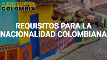 Requisitos para la Nacionalidad Colombiana.