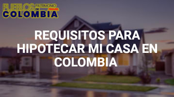 Requisitos para Hipotecar mi Casa en Colombia
