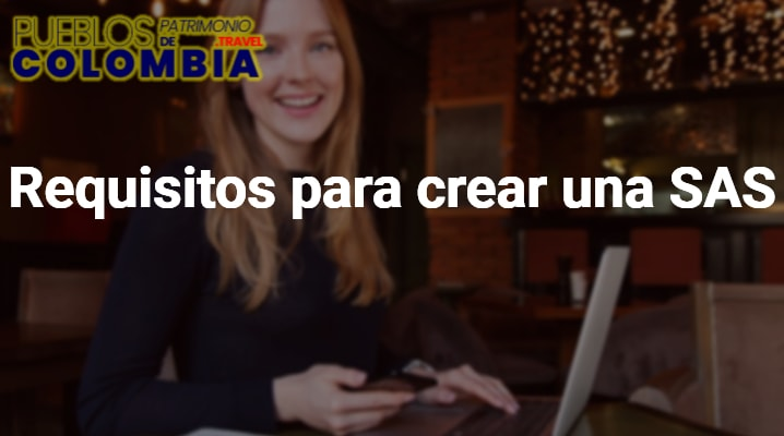 Requisitos para crear una empresa SAS en Colombia