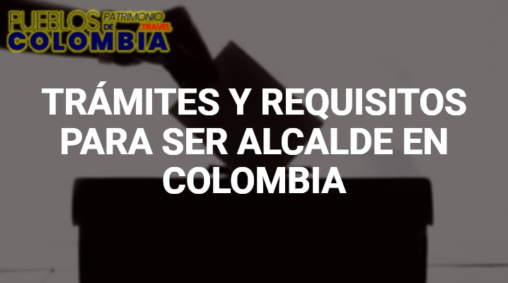Requisitos para ser Alcalde en Colombia
