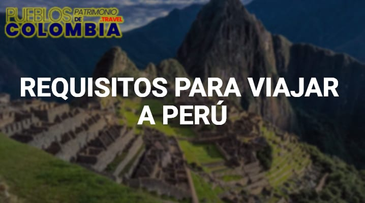 Requisitos para viajar a Perú