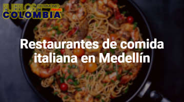 Restaurantes de comida italiana en Medellín