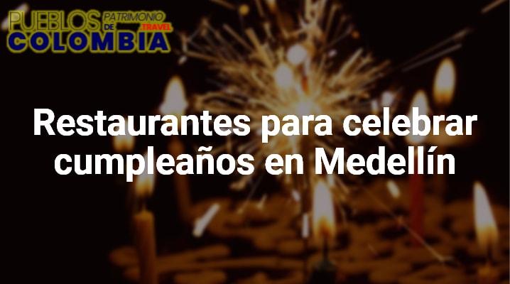 Restaurantes para celebrar cumpleaños en Medellín